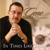 In Times Like These by Gene McDonald