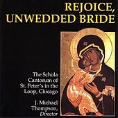 Play & Download Rejoice, Unwedded Bride by The Schola Cantorum of St. Peter's in the Loop | Napster