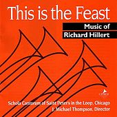 This Is The Feast: Music Of Richard Hillert by The Schola Cantorum of St. Peter's in the Loop