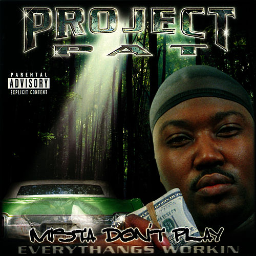 Play & Download Mista Don't Play: Everythangs Workin' by Project Pat | Napster