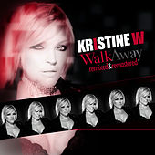 Play & Download Walk Away - Remixed & Remastered by Kristine W. | Napster