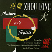 Zhou Long: Nature and Spirit by Various Artists