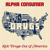 Play & Download Kick Drugs Out Of America by Alpha Consumer | Napster