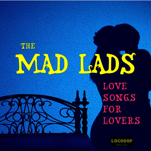 Play & Download Love Songs for Lovers by The Mad Lads | Napster