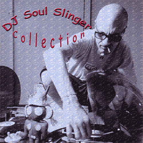 Play & Download DJ Soul Slinger Collection by DJ Soul Slinger | Napster