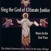 Play & Download Sing The God Of Ultimate Justice: Music for the End of Time by The Schola Cantorum of St. Peter's in the Loop | Napster
