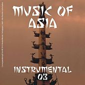 Play & Download Music of Asia - Instrumental - 03 by Various Artists | Napster
