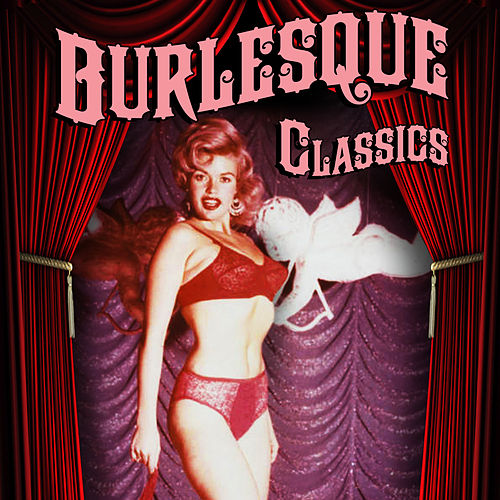 Play & Download Burlesque Classics by Various Artists | Napster