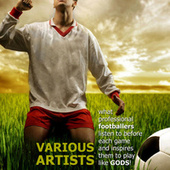 Play & Download What Professional Footballers Listen To Before Each Game And Inspires Them To Play Like Gods by Various Artists | Napster