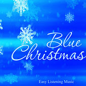 Blue Christmas - Easy Listening Music by Easy Listening Music