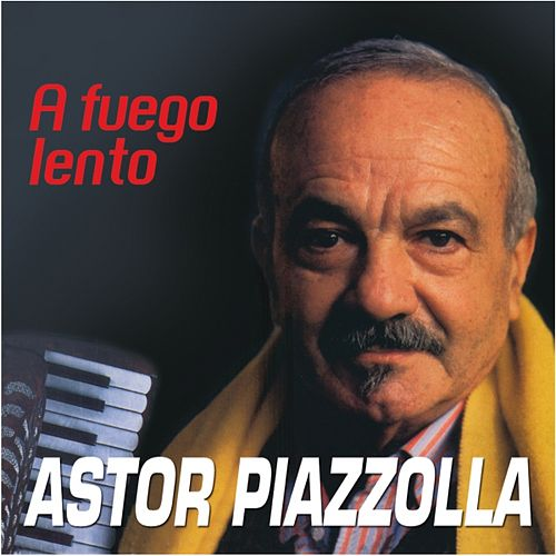 Play & Download A Fuego Lento by Astor Piazzolla | Napster