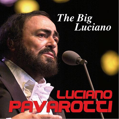 Play & Download The Big Luciano by Luciano Pavarotti | Napster