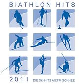 Play & Download Biathlon Hits 2011! Die Ski-Hits aus'm Schnee! by Various Artists | Napster