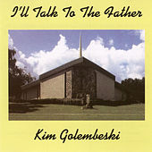 Play & Download I'll Talk To The Father by Kim Golembeski | Napster