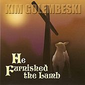 Play & Download He Furnished the Lamb by Kim Golembeski | Napster