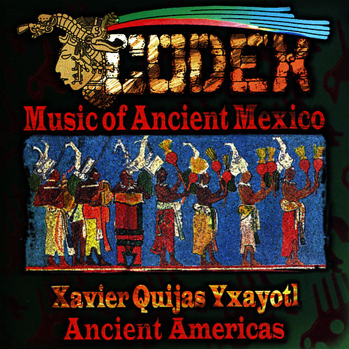 Play & Download Codex - Music of Ancient Mexico by Xavier Quijas Yxayotl | Napster