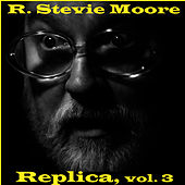Play & Download Replica, Vol. 3 by R Stevie Moore | Napster