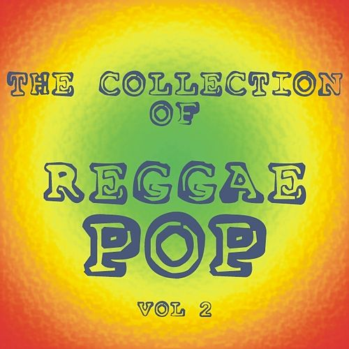 Play & Download The Collection of Reggae Pop - Vol. 2 by Various Artists | Napster
