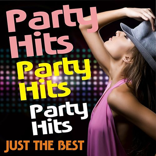Play & Download Party Hits! Party Hits! Party Hits! Just The Best! by Various Artists | Napster