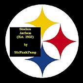 Steelers Anthem (Est. 1933) by Slofunkpump