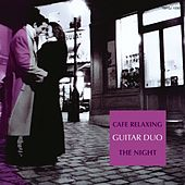 Play & Download Cafe Relaxing : The Night by The Guitar Duo | Napster