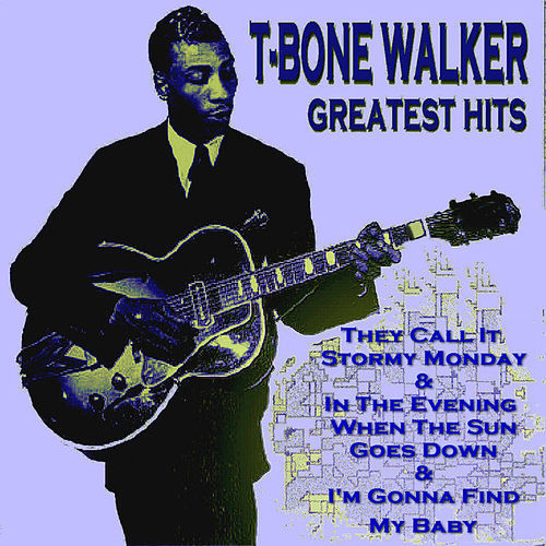 Play & Download T - Bone Walker Greatest Hits by T-Bone Walker | Napster