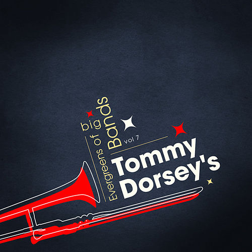Play & Download Evergreens Of Big Bands Vol 7 by Tommy Dorsey | Napster