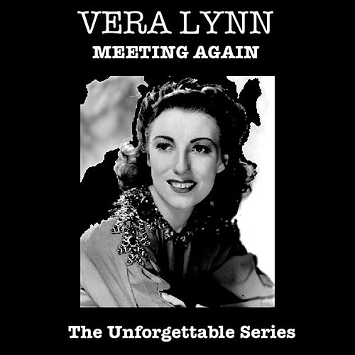 Play & Download Meeting Again - The Unforgettable Series by Vera Lynn | Napster