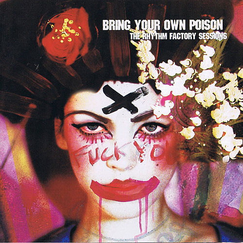 Play & Download Bring Your Own Poison: The Rhythm Factory Sessions by Various Artists | Napster