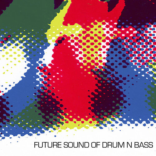 Play & Download Future Sound Of Drum 'n' Bass by Various Artists | Napster