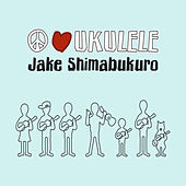 Peace Love Ukulele by Jake Shimabukuro