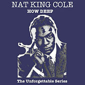 Play & Download How Deep - The Unforgettable Series by Nat King Cole | Napster
