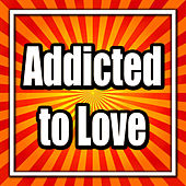 Addicted to Love by Various Artists