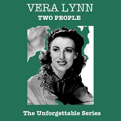 Play & Download Two People - The Unforgettable Series by Vera Lynn | Napster