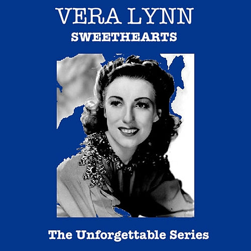 Play & Download Sweethearts - The Unforgettable Series by Vera Lynn | Napster