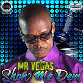 Show Me Dem by Mr. Vegas