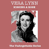 Kissing A Rose - The Unforgettable Series by Vera Lynn
