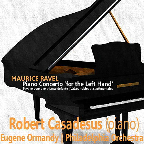 Play & Download Ravel: Piano Concerto 'for the Left Hand', et al. by Philadelphia Orchestra | Napster