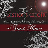 Trust Him by The Bishop's Choir