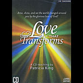 Love That Transforms by Patricia King