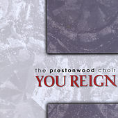 You Reign by The Prestonwood Choir