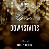 Play & Download Upstairs Downstairs: Original Soundtrack From The BBC TV Series by Daniel Pemberton | Napster