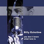 Play & Download You Don't Know What Love Is by Billy Eckstine | Napster