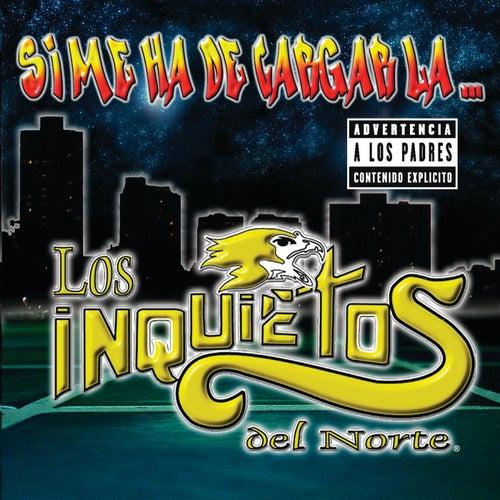 Si Me Ha De Cargar La... by Los Inquietos Del Norte