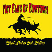 Play & Download What Makes Bob Holler by Hot Club of Cowtown | Napster
