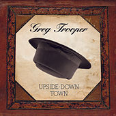 Play & Download Upside-Down Town by Greg Trooper | Napster