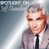 Play & Download Spotlight on Jeff Chandler by Jeff Chandler | Napster