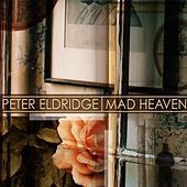 Play & Download Mad Heaven by Peter Eldridge | Napster
