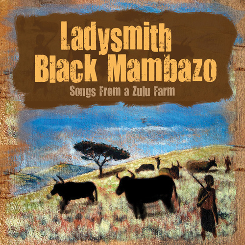 Songs From A Zulu Farm by Ladysmith Black Mambazo