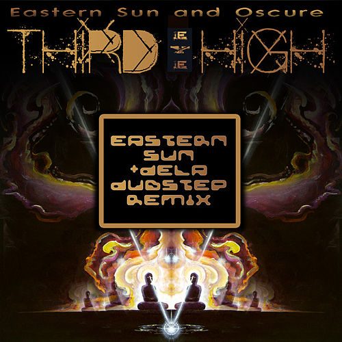 Third Eye High (Eastern Sun & dela Dubstep Remix) by Eastern Sun